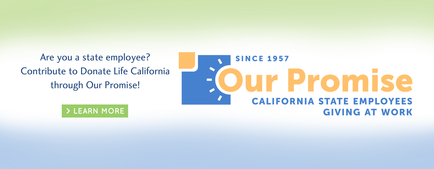 Contribute to Donate Life California through the Our Promise California State Employee Giving at Work program.